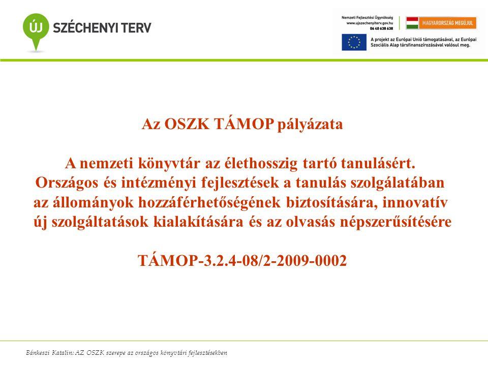 Az OSZK TÁMOP pályázata A nemzeti könyvtár az élethosszig tartó tanulásért. Országos és intézményi fejlesztések a tanulás szolgálatában az állományok