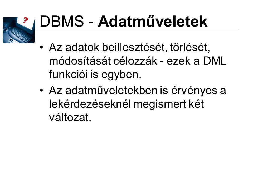 DBMS - Adatműveletek Az adatok beillesztését, törlését, módosítását célozzák - ezek a DML funkciói is egyben. Az adatműveletekben is érvényes a lekérd