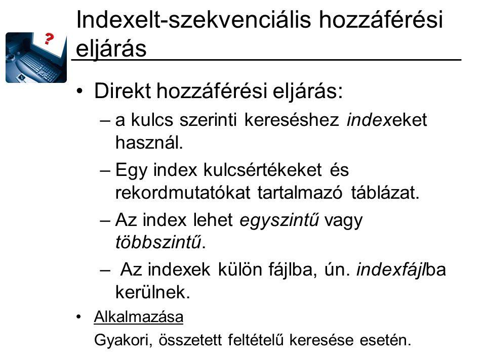 Indexelt-szekvenciális hozzáférési eljárás Direkt hozzáférési eljárás: –a kulcs szerinti kereséshez indexeket használ. –Egy index kulcsértékeket és re