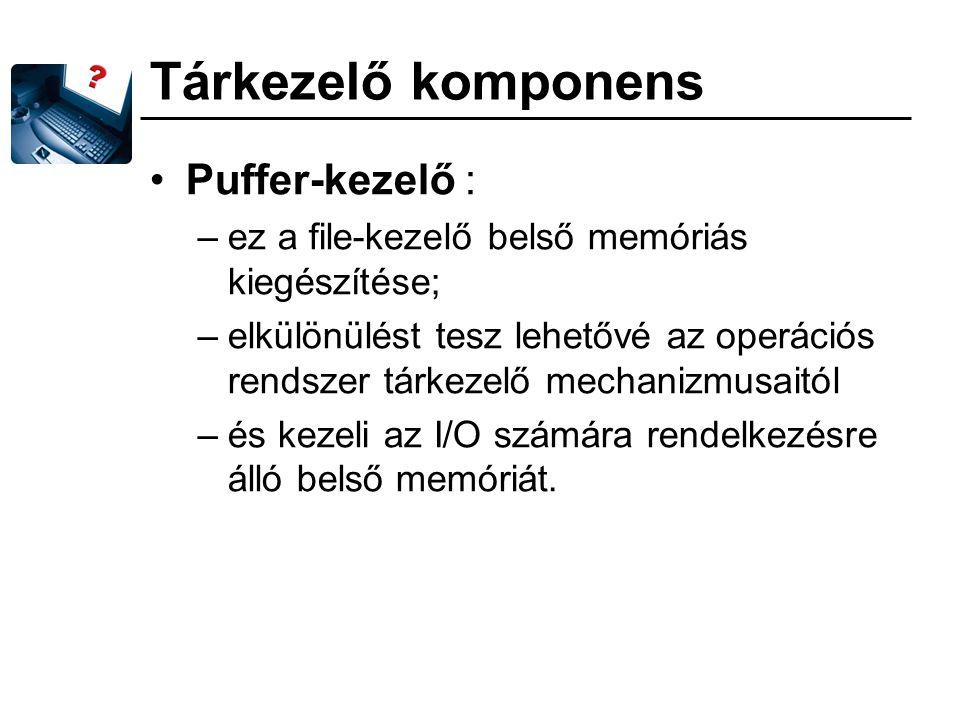 Tárkezelő komponens Puffer-kezelő : –ez a file-kezelő belső memóriás kiegészítése; –elkülönülést tesz lehetővé az operációs rendszer tárkezelő mechani