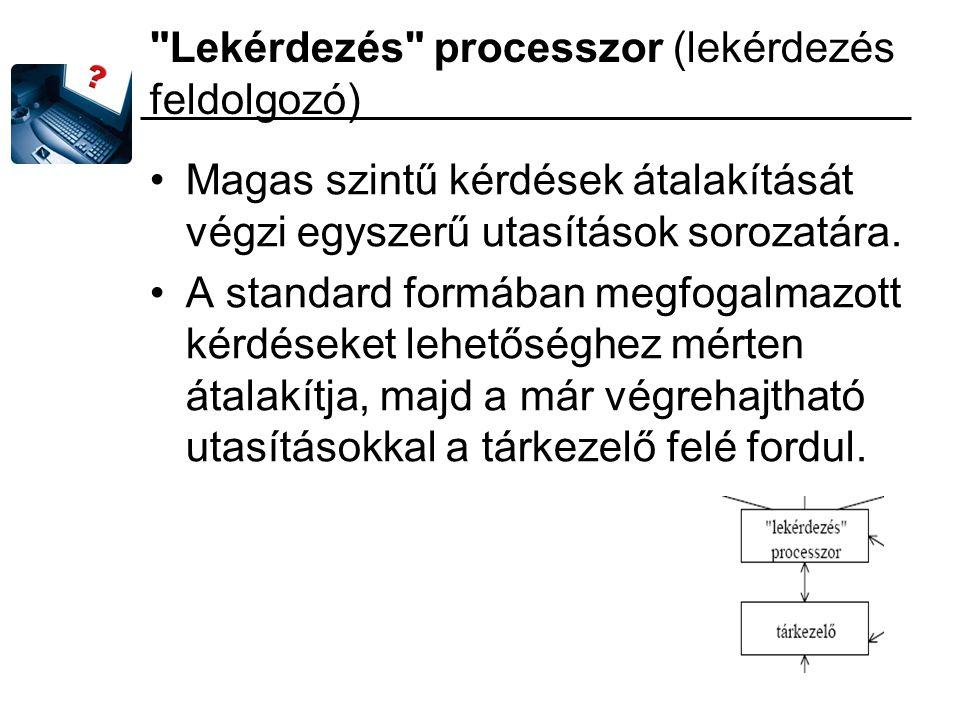 Lekérdezés processzor (lekérdezés feldolgozó) Magas szintű kérdések átalakítását végzi egyszerű utasítások sorozatára.