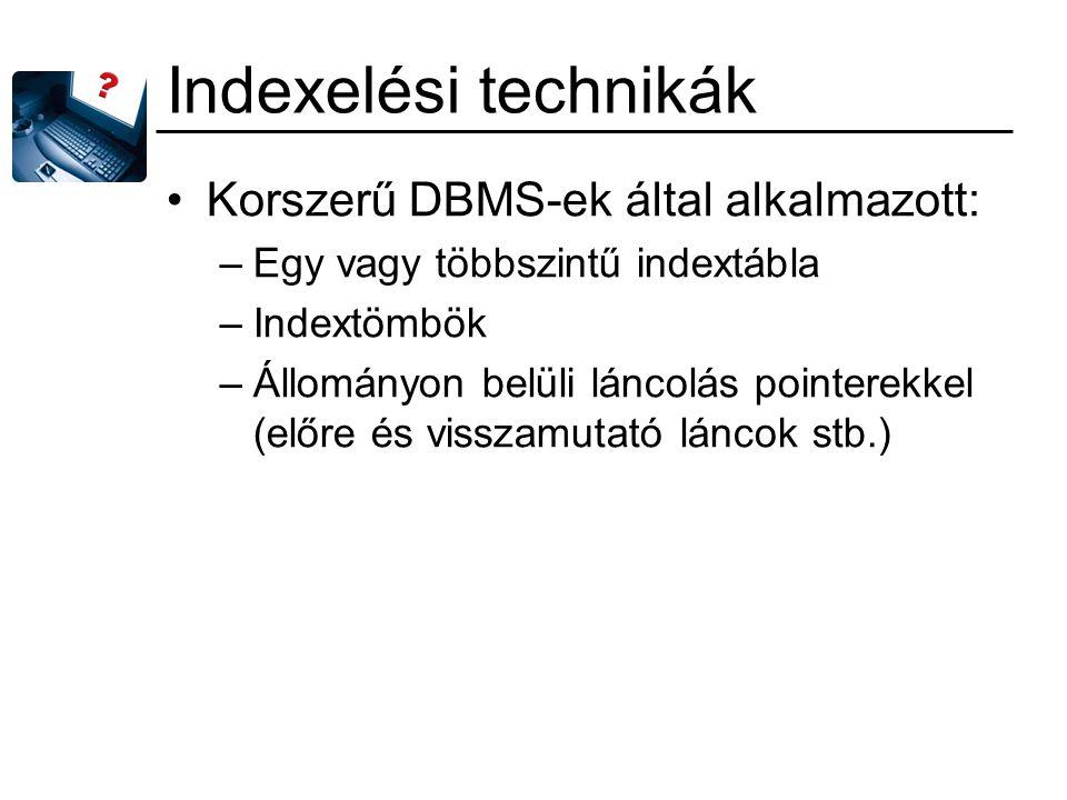 Indexelési technikák Korszerű DBMS-ek által alkalmazott: –Egy vagy többszintű indextábla –Indextömbök –Állományon belüli láncolás pointerekkel (előre