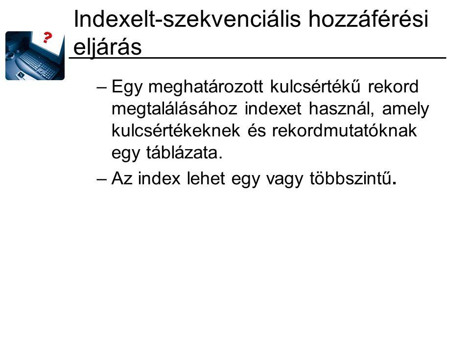 Indexelt-szekvenciális hozzáférési eljárás –Egy meghatározott kulcsértékű rekord megtalálásához indexet használ, amely kulcsértékeknek és rekordmutató