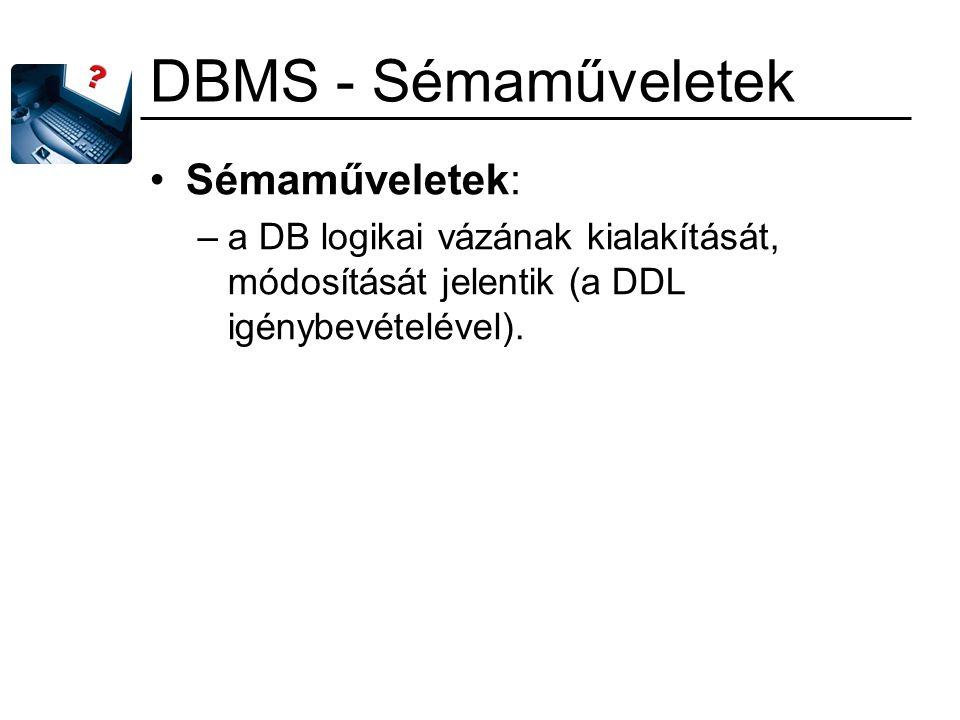 DBMS - lekérdezések Kérdéseket fogalmazunk meg a DB tartalmával kapcsolatban.