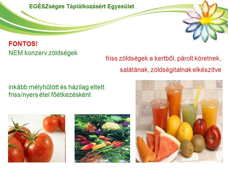EGÉSZséges Táplálkozásért Egyesület NEM konzerv zöldségek inkább mélyhűtött és házilag eltett friss/nyers étel főétkezésként friss zöldségek a kertből