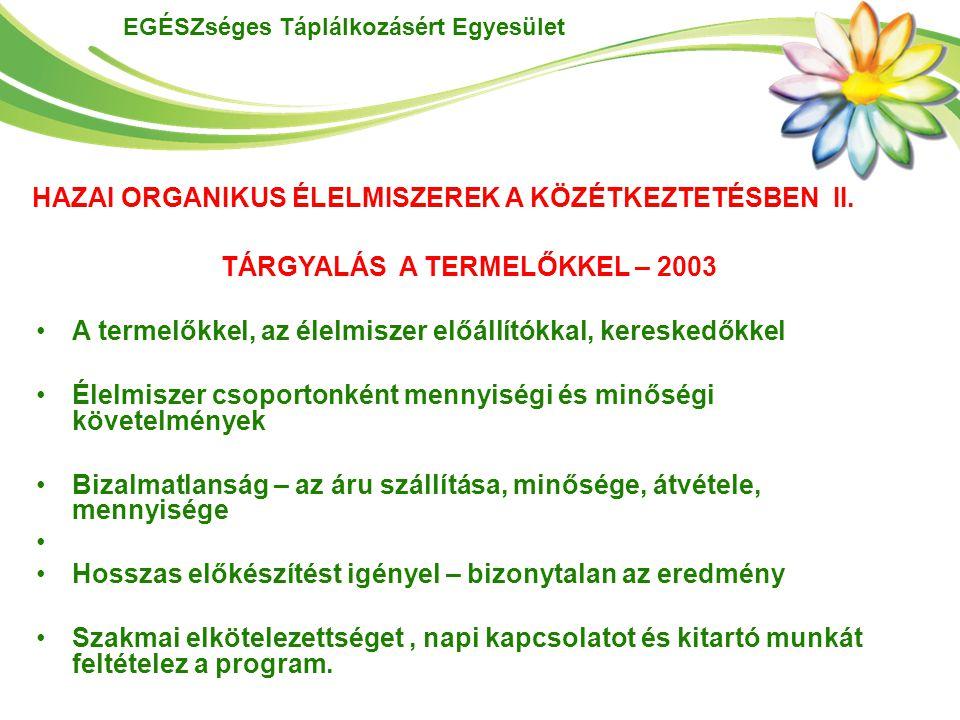 EGÉSZséges Táplálkozásért Egyesület HAZAI ORGANIKUS ÉLELMISZEREK A KÖZÉTKEZTETÉSBEN II. TÁRGYALÁS A TERMELŐKKEL – 2003 A termelőkkel, az élelmiszer el