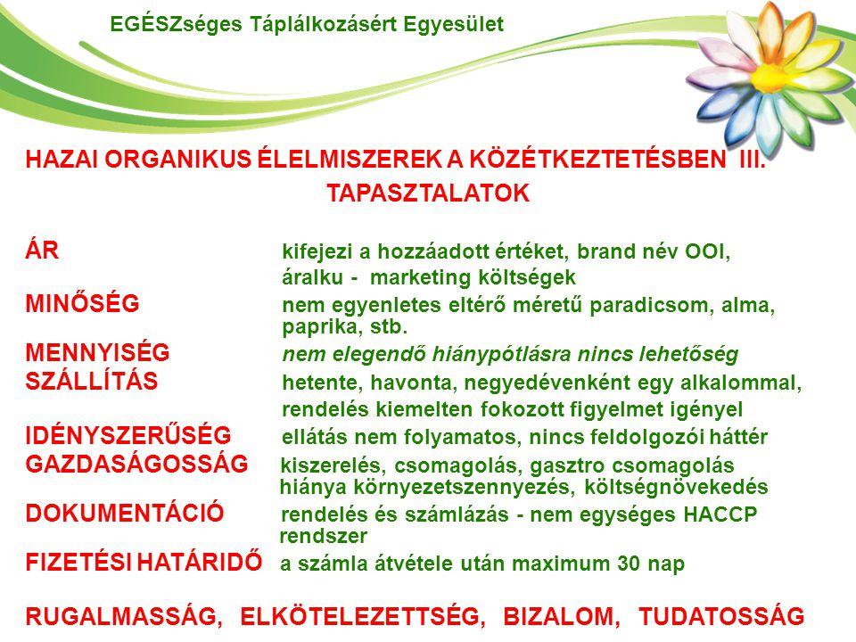 EGÉSZséges Táplálkozásért Egyesület HAZAI ORGANIKUS ÉLELMISZEREK A KÖZÉTKEZTETÉSBEN III. TAPASZTALATOK ÁR kifejezi a hozzáadott értéket, brand név OOI