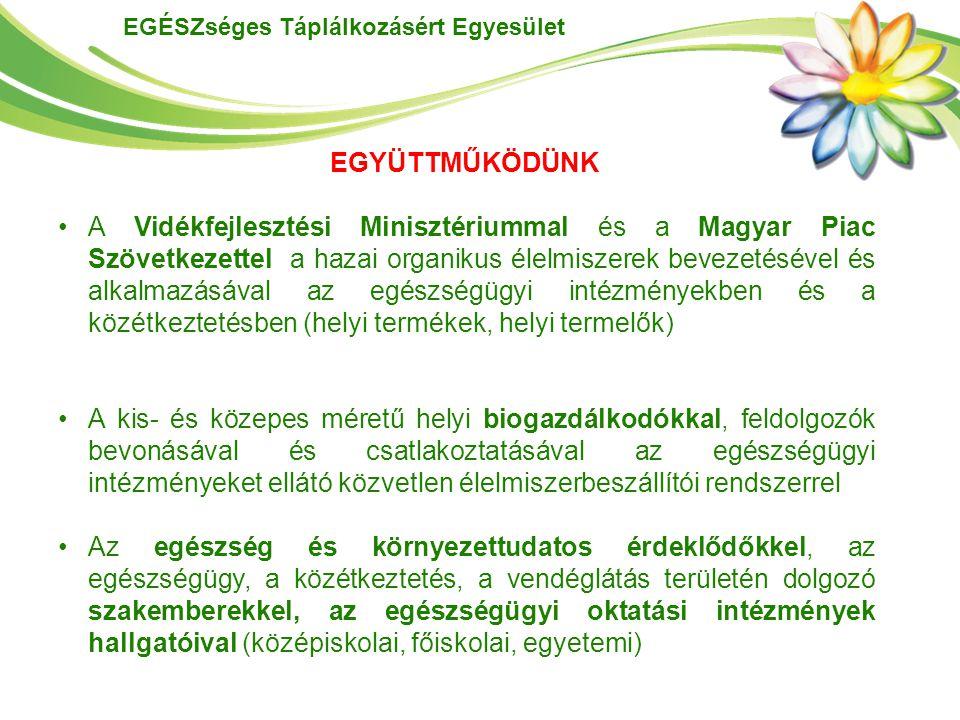 EGÉSZséges Táplálkozásért Egyesület EGYÜTTMŰKÖDÜNK A Vidékfejlesztési Minisztériummal és a Magyar Piac Szövetkezettel a hazai organikus élelmiszerek b