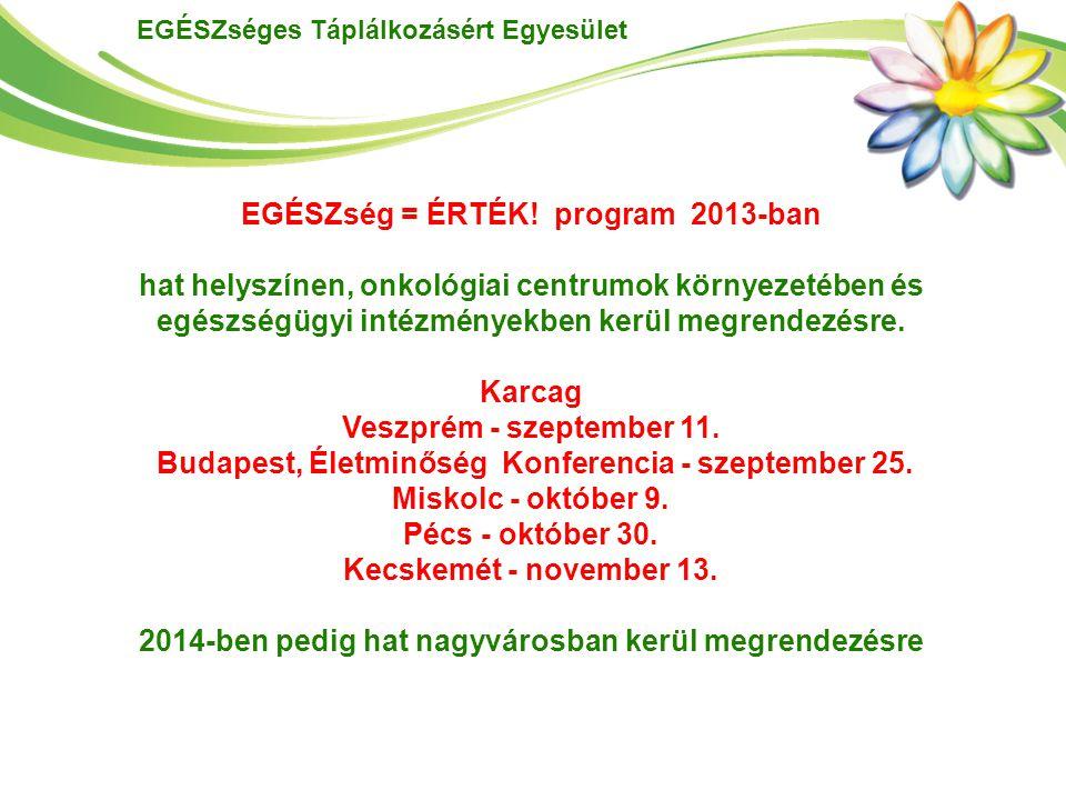 EGÉSZséges Táplálkozásért Egyesület EGÉSZség = ÉRTÉK! program 2013-ban hat helyszínen, onkológiai centrumok környezetében és egészségügyi intézményekb