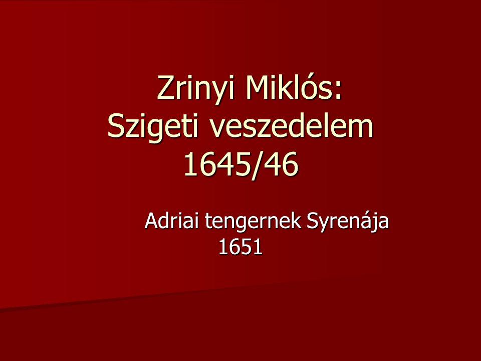 Zrinyi Miklós: Szigeti veszedelem 1645/46 Zrinyi Miklós: Szigeti veszedelem 1645/46 Adriai tengernek Syrenája 1651 Adriai tengernek Syrenája 1651