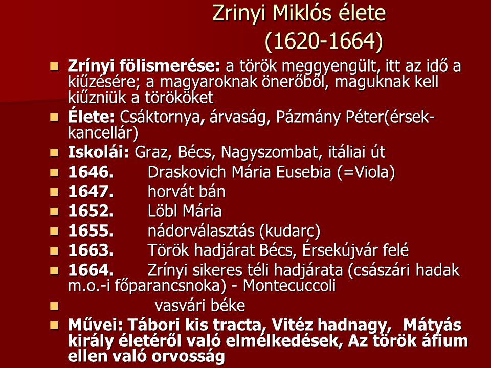 Zrinyi Miklós élete (1620-1664) Zrinyi Miklós élete (1620-1664) Zrínyi fölismerése: a török meggyengült, itt az idő a kiűzésére; a magyaroknak önerőbő