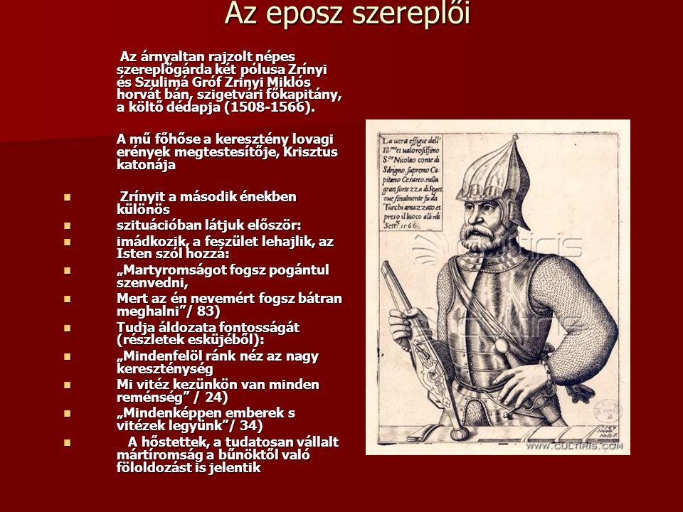 Az eposz szereplői Az árnyaltan rajzolt népes szereplőgárda két pólusa Zrínyi és Szulimá Gróf Zrinyi Miklós horvát bán, szigetvári főkapitány, a költő