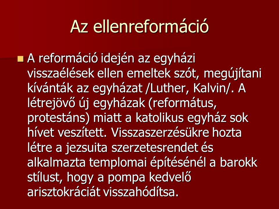 Az ellenreformáció A reformáció idején az egyházi visszaélések ellen emeltek szót, megújítani kívánták az egyházat /Luther, Kalvin/. A létrejövő új eg