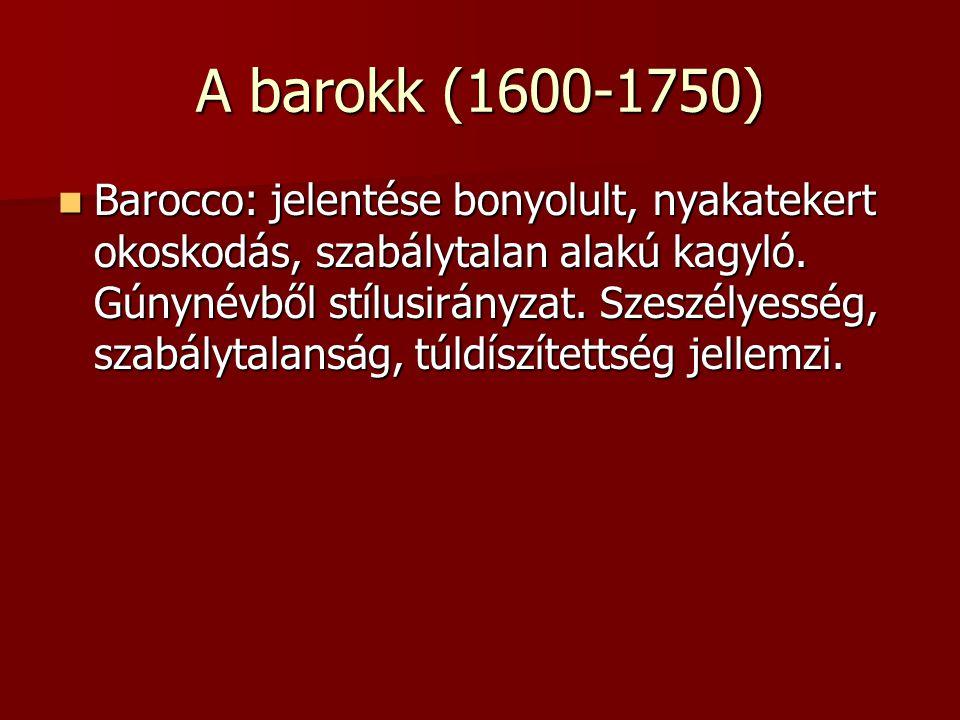 A barokk (1600-1750) Barocco: jelentése bonyolult, nyakatekert okoskodás, szabálytalan alakú kagyló. Gúnynévből stílusirányzat. Szeszélyesség, szabály