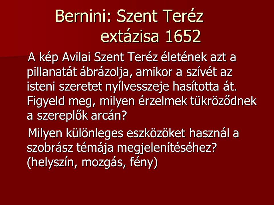 Bernini: Szent Teréz extázisa 1652 A kép Avilai Szent Teréz életének azt a pillanatát ábrázolja, amikor a szívét az isteni szeretet nyílvesszeje hasít