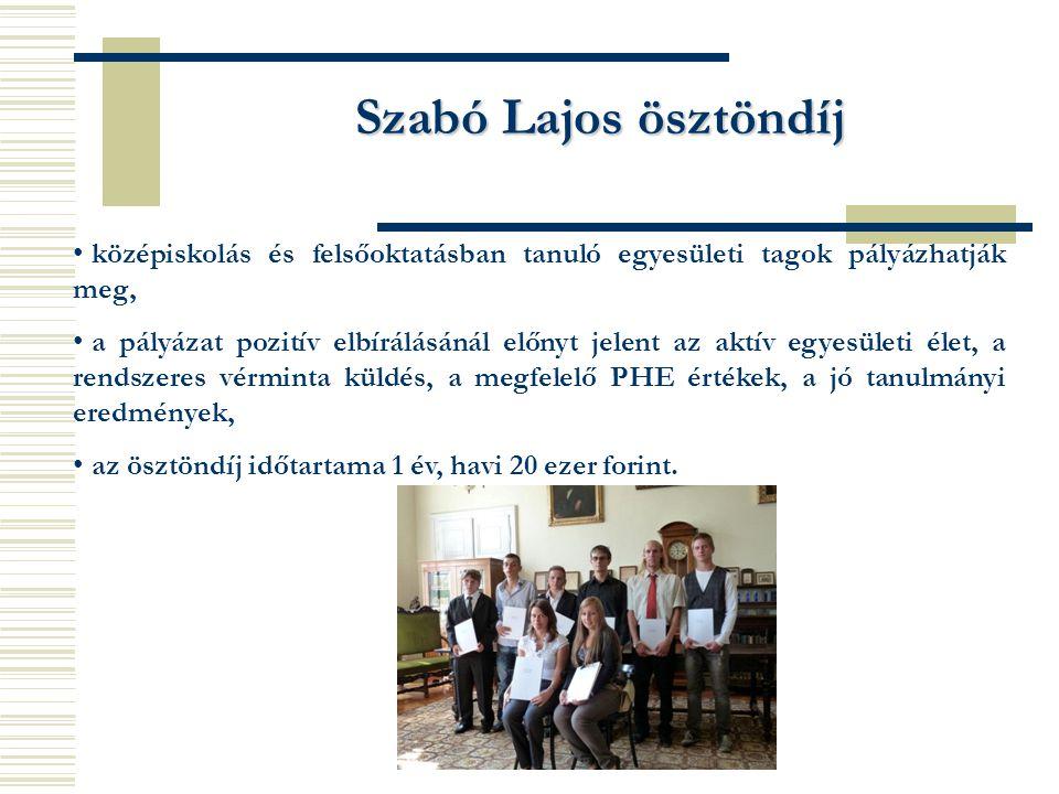 Szabó Lajos ösztöndíj középiskolás és felsőoktatásban tanuló egyesületi tagok pályázhatják meg, a pályázat pozitív elbírálásánál előnyt jelent az aktí