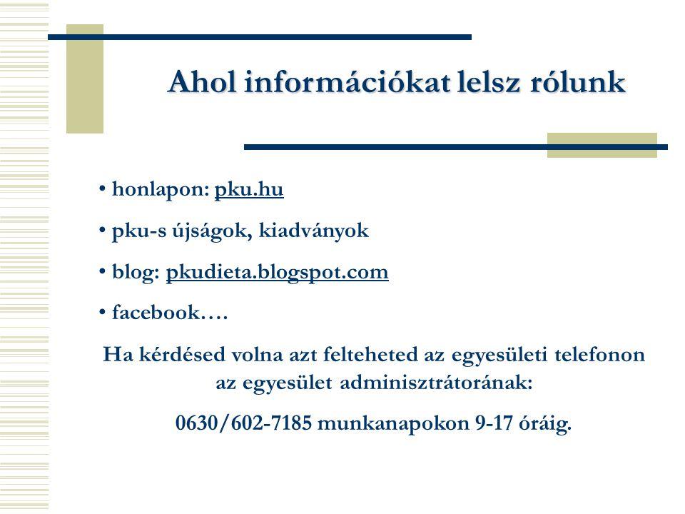 Ahol információkat lelsz rólunk honlapon: pku.hu pku-s újságok, kiadványok blog: pkudieta.blogspot.com facebook…. Ha kérdésed volna azt felteheted az