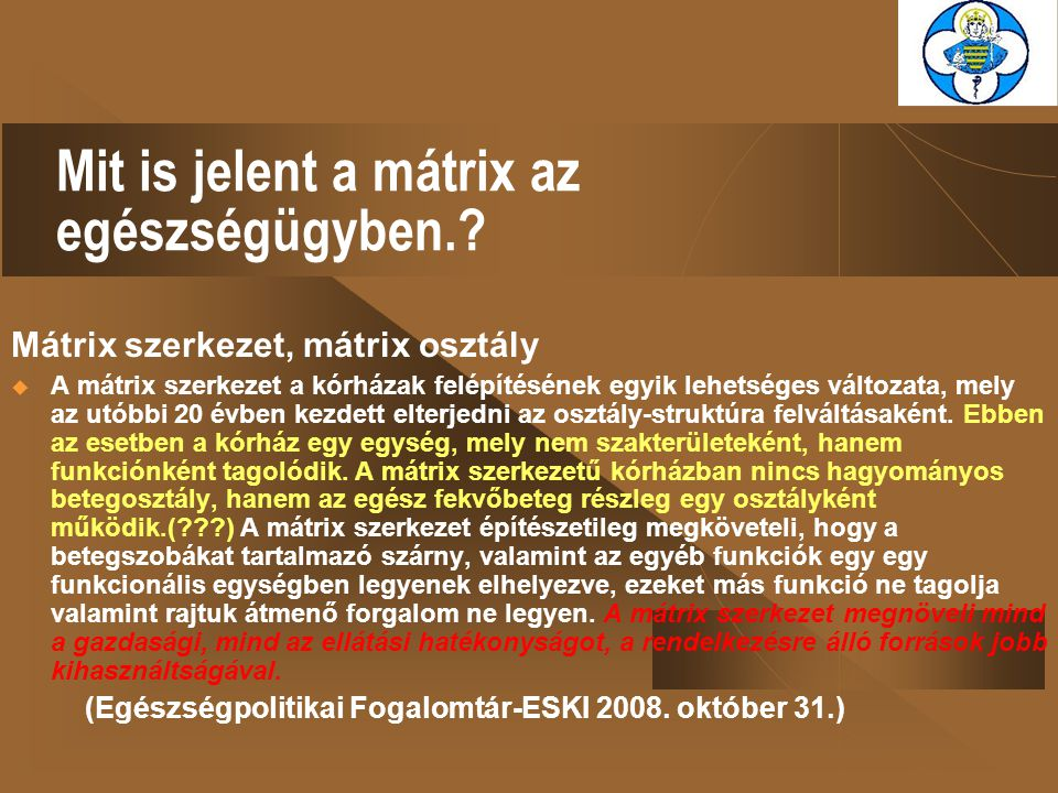 Mit is jelent a mátrix az egészségügyben.? Mátrix szerkezet, mátrix osztály  A mátrix szerkezet a kórházak felépítésének egyik lehetséges változata,
