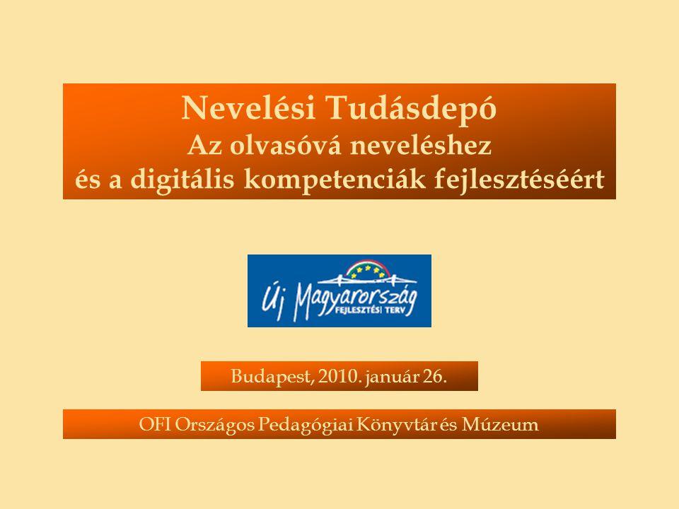 Nevelési Tudásdepó Az olvasóvá neveléshez és a digitális kompetenciák fejlesztéséért Budapest, 2010.
