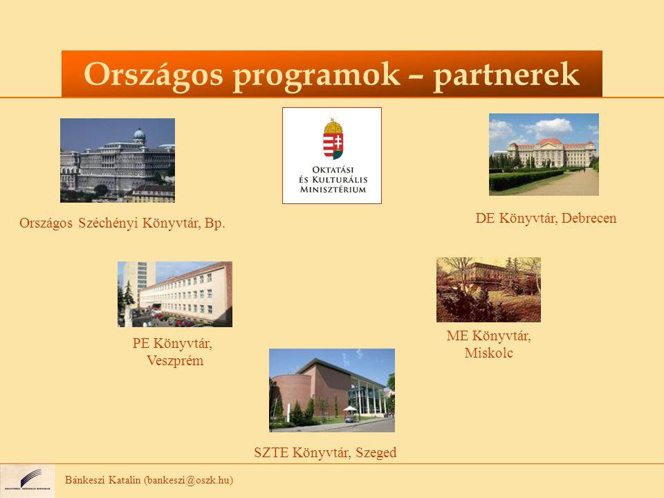 Bánkeszi Katalin (bankeszi@oszk.hu) Országos programok – partnerek Országos Széchényi Könyvtár, Bp.