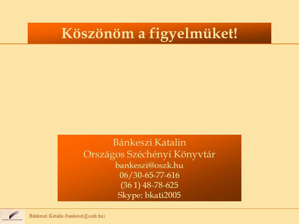 Bánkeszi Katalin (bankeszi@oszk.hu) Köszönöm a figyelmüket! Bánkeszi Katalin Országos Széchényi Könyvtár bankeszi@oszk.hu 06/30-65-77-616 (36 1) 48-78