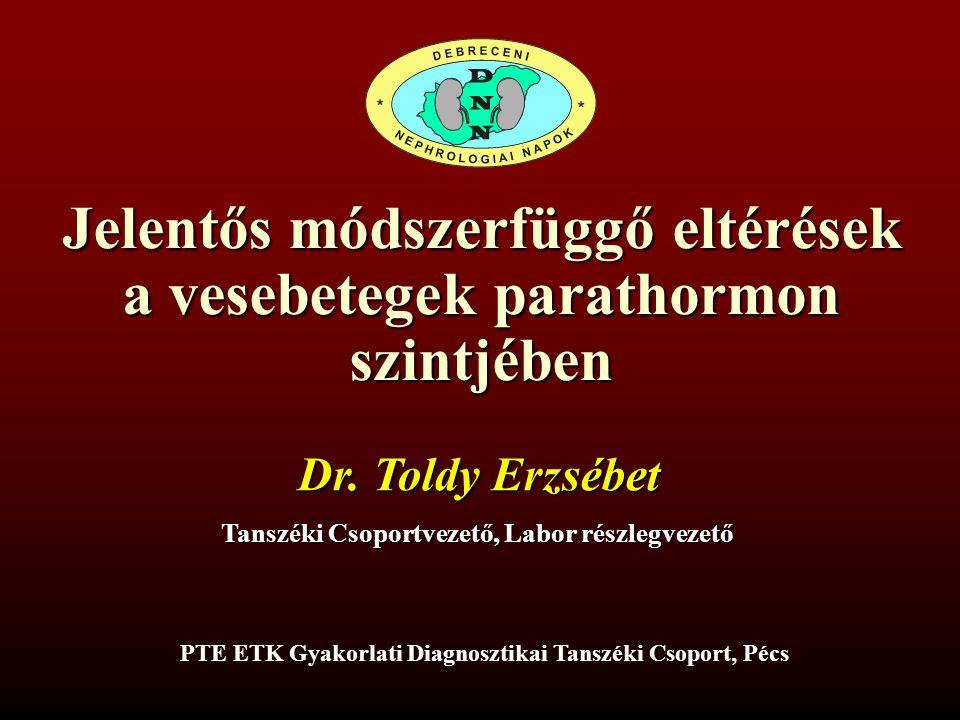 Jelentős módszerfüggő eltérések a vesebetegek parathormon szintjében PTE ETK Gyakorlati Diagnosztikai Tanszéki Csoport, Pécs Tanszéki Csoportvezető, Labor részlegvezető Dr.