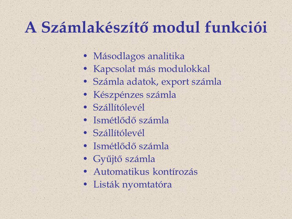 A Számlakészítő modul funkciói Másodlagos analitika Kapcsolat más modulokkal Számla adatok, export számla Készpénzes számla Szállítólevél Ismétlődő sz
