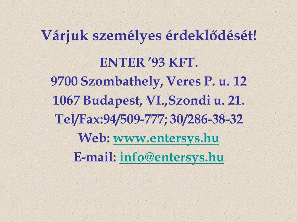 Várjuk személyes érdeklődését! ENTER '93 KFT. 9700 Szombathely, Veres P. u. 12 1067 Budapest, VI.,Szondi u. 21. Tel/Fax:94/509-777; 30/286-38-32 Web: