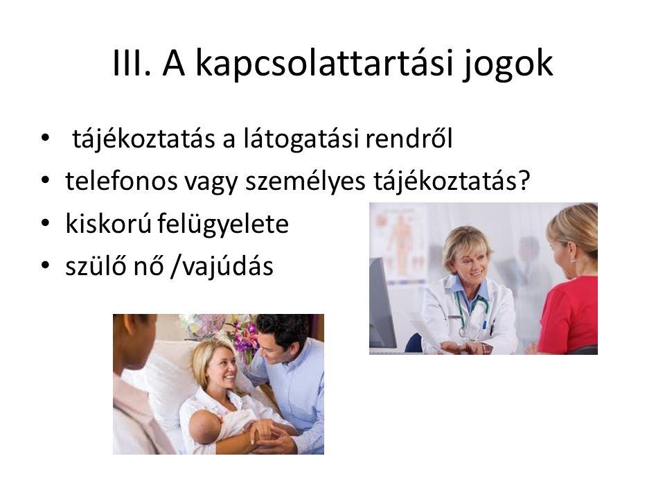 III. A kapcsolattartási jogok tájékoztatás a látogatási rendről telefonos vagy személyes tájékoztatás? kiskorú felügyelete szülő nő /vajúdás