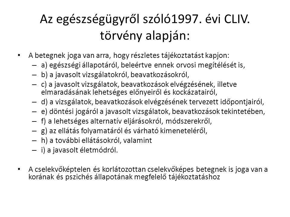 Az egészségügyről szóló1997. évi CLIV. törvény alapján: A betegnek joga van arra, hogy részletes tájékoztatást kapjon: – a) egészségi állapotáról, bel