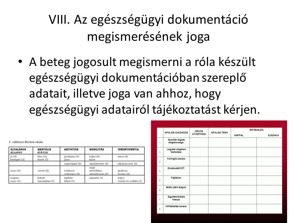VIII. Az egészségügyi dokumentáció megismerésének joga A beteg jogosult megismerni a róla készült egészségügyi dokumentációban szereplő adatait, illet