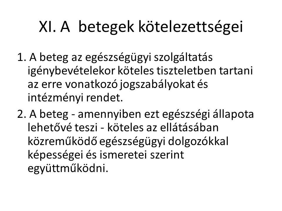 XI. A betegek kötelezettségei 1. A beteg az egészségügyi szolgáltatás igénybevételekor köteles tiszteletben tartani az erre vonatkozó jogszabályokat é