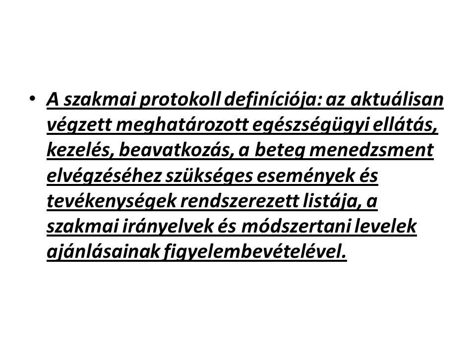 A szakmai protokoll definíciója: az aktuálisan végzett meghatározott egészségügyi ellátás, kezelés, beavatkozás, a beteg menedzsment elvégzéséhez szük