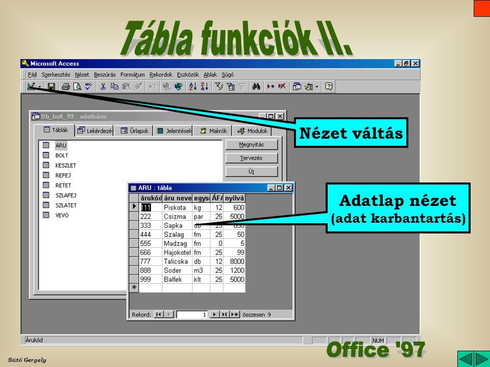 Sütő Gergely Műveletek megnyitás (adat karbantartás) tervezés (tábla szerkezet módosítás) új (tábla szerkezet kialakítás) Létező táblák