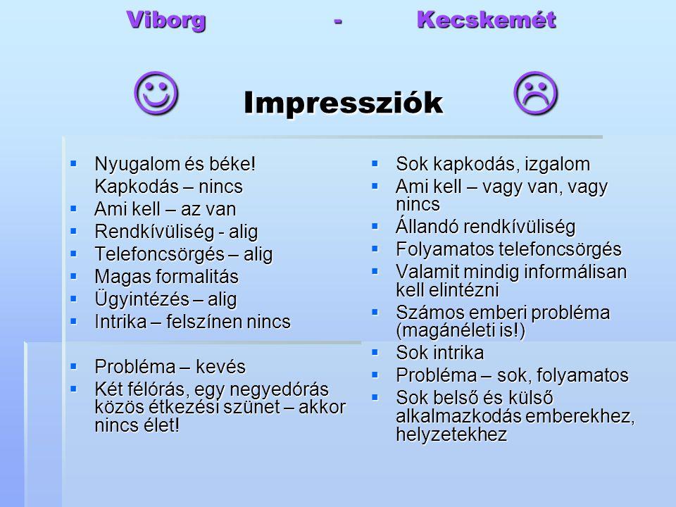 Viborg - Kecskemét Impressziók   Nyugalom és béke! Kapkodás – nincs  Ami kell – az van  Rendkívüliség - alig  Telefoncsörgés – alig  Magas forma