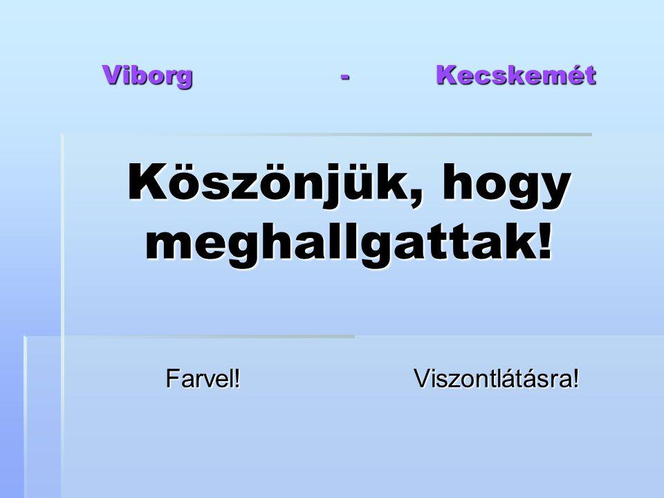 Viborg - Kecskemét Köszönjük, hogy meghallgattak! Farvel!Viszontlátásra!