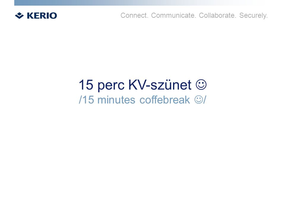 Connect. Communicate. Collaborate. Securely. 15 perc KV-szünet /15 minutes coffebreak /