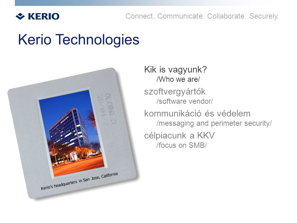 Connect.Communicate. Collaborate. Securely. Kerio Technologies Kik is vagyunk.