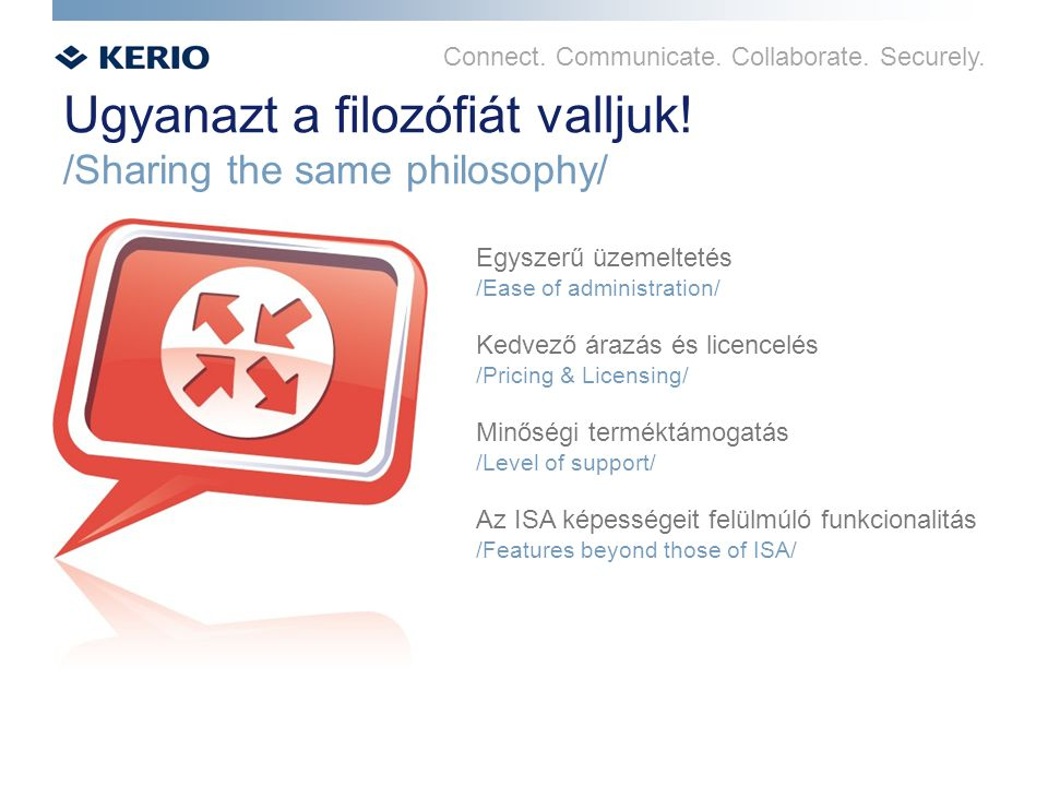 Connect. Communicate. Collaborate. Securely. Ugyanazt a filozófiát valljuk.