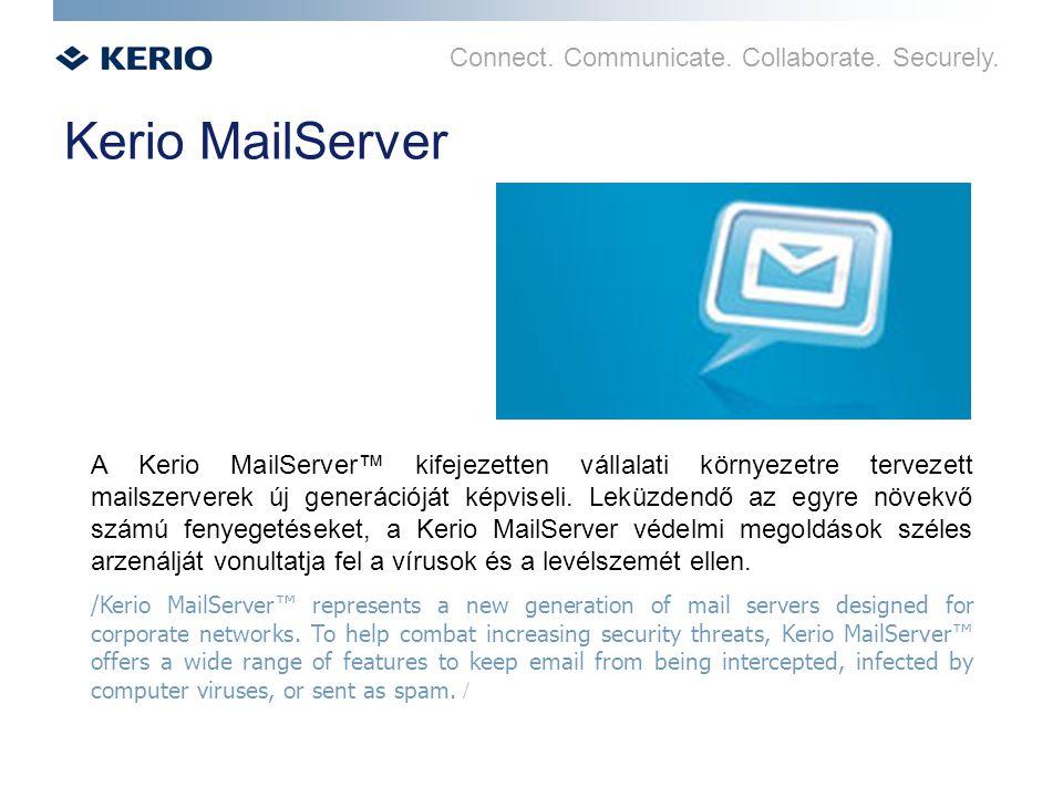 Connect. Communicate. Collaborate. Securely. Kerio MailServer A Kerio MailServer™ kifejezetten vállalati környezetre tervezett mailszerverek új generá