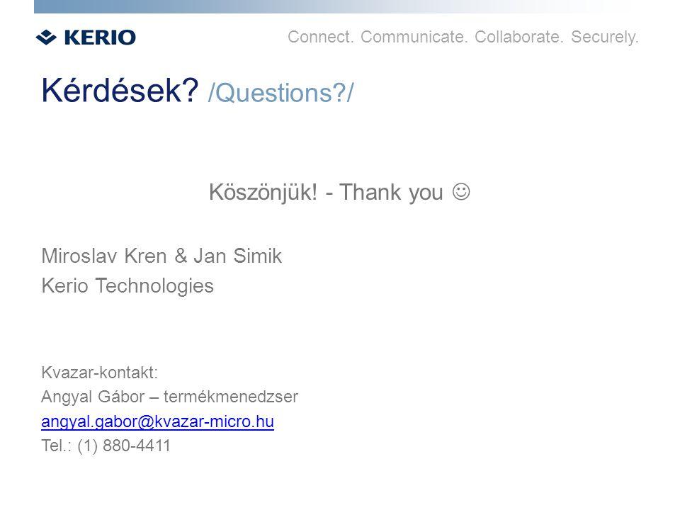 Connect. Communicate. Collaborate. Securely. Kérdések? /Questions?/ Köszönjük! - Thank you Miroslav Kren & Jan Simik Kerio Technologies Kvazar-kontakt