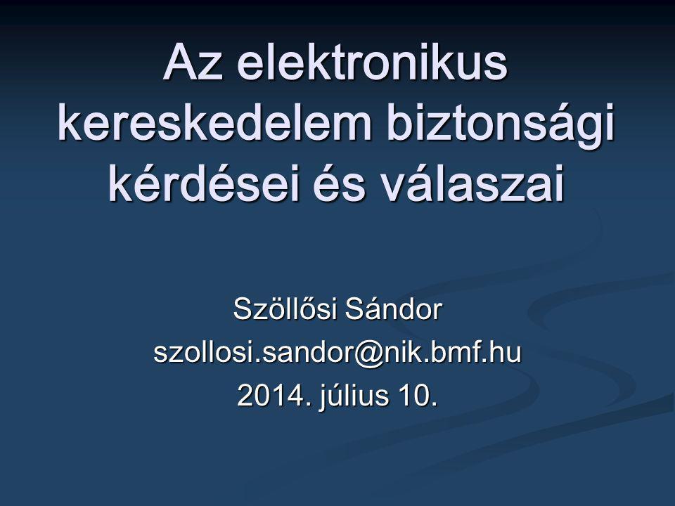 Az elektronikus kereskedelem biztonsági kérdései és válaszai Szöllősi Sándor szollosi.sandor@nik.bmf.hu 2014. július 10.2014. július 10.2014. július 1