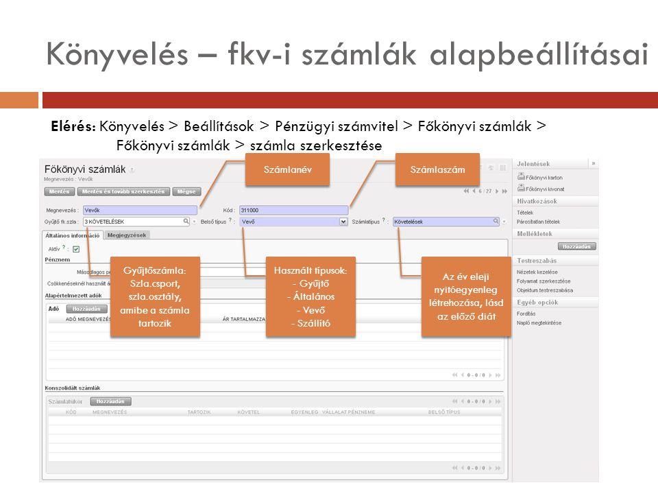 Könyvelés – fkv-i számlák alapbeállításai Elérés: Könyvelés > Beállítások > Pénzügyi számvitel > Főkönyvi számlák > Főkönyvi számlák > számla szerkesztése Számlanév Számlaszám Gyűjtőszámla: Szla.csport, szla.osztály, amibe a számla tartozik Használt típusok: - Gyűjtő - Általános - Vevő - Szállító Használt típusok: - Gyűjtő - Általános - Vevő - Szállító Az év eleji nyitóegyenleg létrehozása, lásd az előző diát