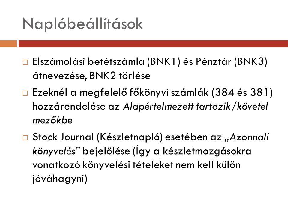 """Naplóbeállítások  Elszámolási betétszámla (BNK1) és Pénztár (BNK3) átnevezése, BNK2 törlése  Ezeknél a megfelelő főkönyvi számlák (384 és 381) hozzárendelése az Alapértelmezett tartozik/követel mezőkbe  Stock Journal (Készletnapló) esetében az """"Azonnali könyvelés bejelölése (Így a készletmozgásokra vonatkozó könyvelési tételeket nem kell külön jóváhagyni)"""