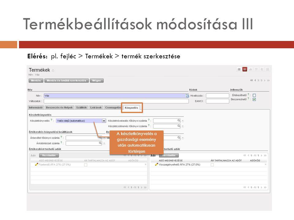 Termékbeállítások módosítása III Elérés: pl.