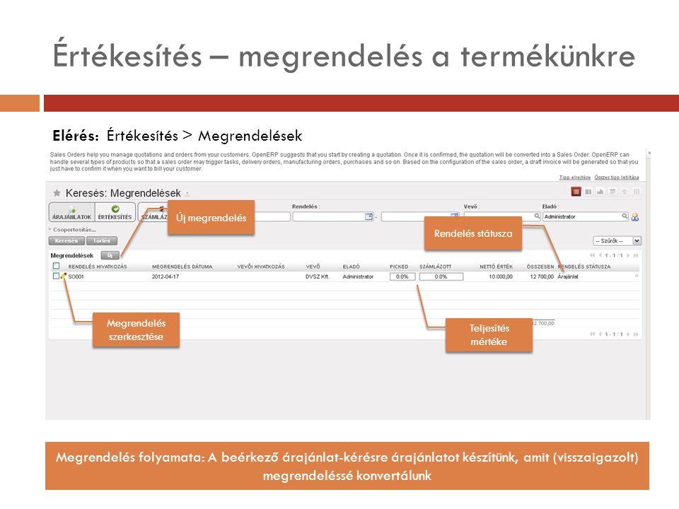 Értékesítés – megrendelés a termékünkre Elérés: Értékesítés > Megrendelések Új megrendelés Megrendelés szerkesztése Teljesítés mértéke Rendelés státusza Megrendelés folyamata: A beérkező árajánlat-kérésre árajánlatot készítünk, amit (visszaigazolt) megrendeléssé konvertálunk