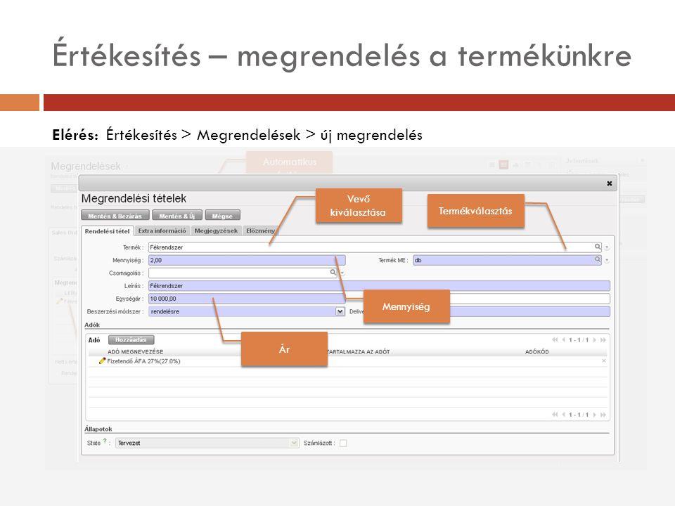 Rendelési tétel Értékesítés – megrendelés a termékünkre Elérés: Értékesítés > Megrendelések > új megrendelés Automatikus fejléc Árajánlat v.