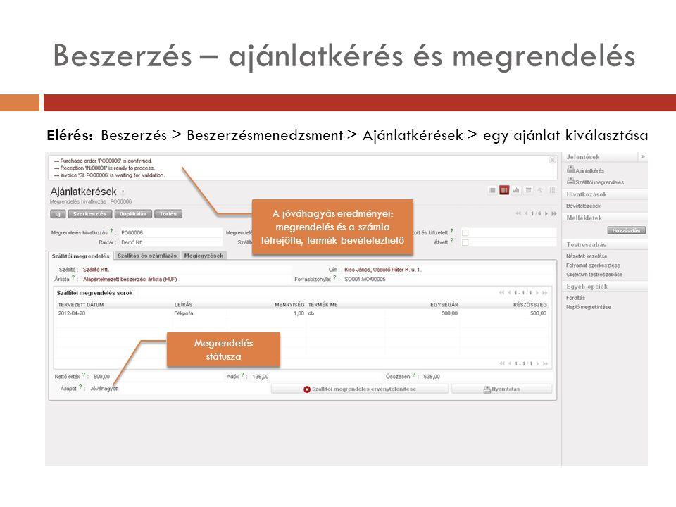 Beszerzés – ajánlatkérés és megrendelés Elérés: Beszerzés > Beszerzésmenedzsment > Ajánlatkérések > egy ajánlat kiválasztása A jóváhagyás eredményei: megrendelés és a számla létrejötte, termék bevételezhető Megrendelés státusza