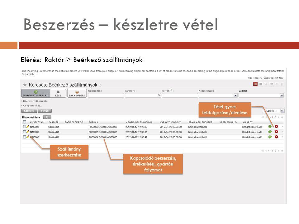 Beszerzés – készletre vétel Elérés: Raktár > Beérkező szállítmányok Szállítmány szerkesztése Kapcsolódó beszerzési, értékesítési, gyártási folyamat Tétel gyors feldolgozása/elvetése