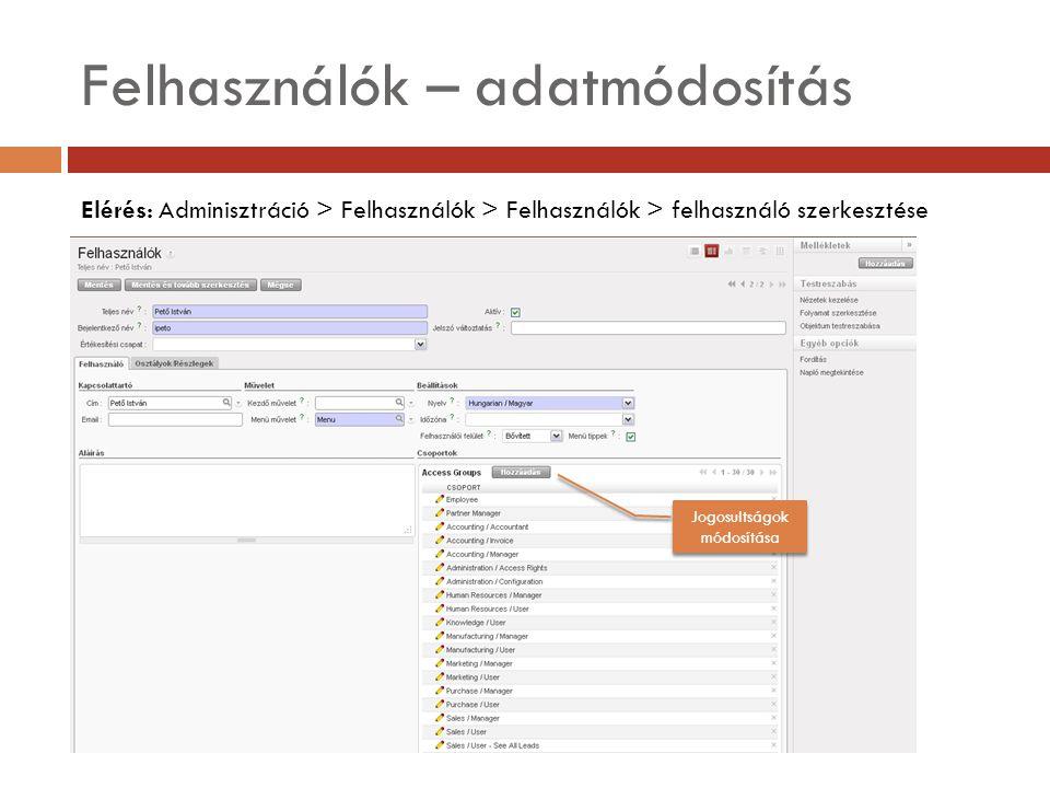 Felhasználók – adatmódosítás Elérés: Adminisztráció > Felhasználók > Felhasználók > felhasználó szerkesztése Jogosultságok módosítása